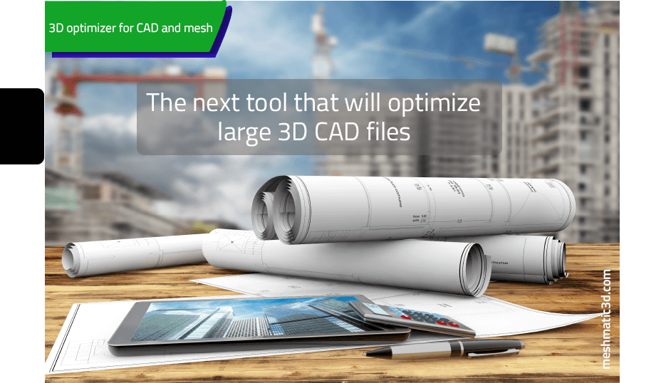 The next tool that will optimize large 3D CAD files