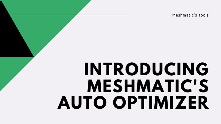 Introducing Meshmatic's Auto Optimizer for 3D files