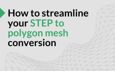 How to streamline your STEP to polygon mesh conversion and optimization
