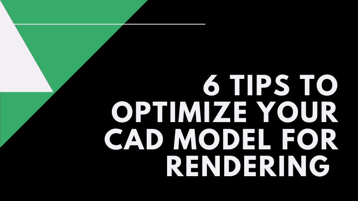 6 tips to optimize your CAD model for rendering