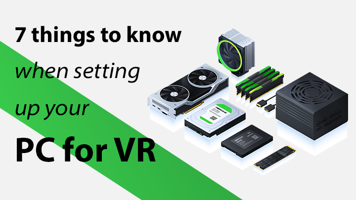 7 things to know when setting up your PC for VR development