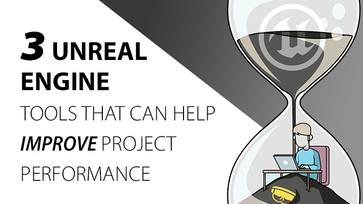 3 Unreal Engine tools that can help improve project performance