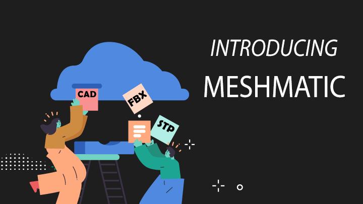 Introducing Meshmatic,CAD optimization in minutes